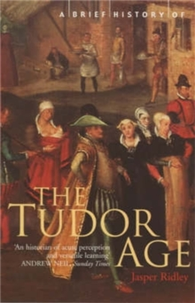 A Brief History of the Tudor Age, Paperback Book