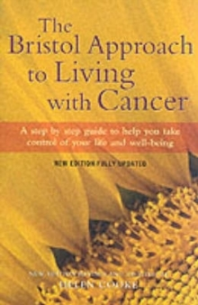 The Bristol Approach to Living with Cancer : Living with Cancer and Feeling Good, Hardback Book