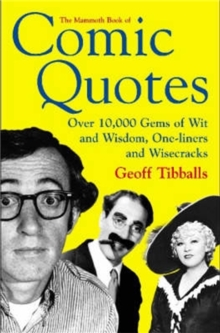 The Mammoth Book of Comic Quotes : Over 10000 Gems of Wit and Wisdom, One-liners and Wisecracks, Paperback Book