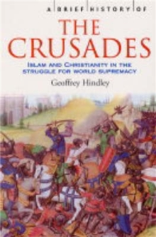 A Brief History of the Crusades : Islam and Christianity in the Struggle for World Supremacy, Paperback Book
