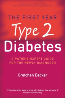 The First Year: Type 2 Diabetes : A Patient-Expert Guide for the Newly Diagnosed, Paperback Book