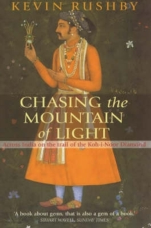 Chasing the Mountain of Light : Across India on the Trail of the Koh-i-Noor Diamond, Paperback Book