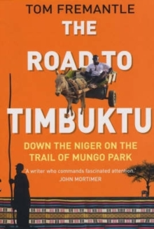The Road to Timbuktu : Down the Niger on the Trail of Mungo Park, Paperback Book