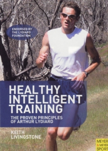 Healthy Intelligent Training : the Proven Principles of Arthur Lydiard, Paperback Book