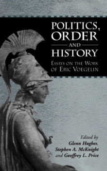 Politics, Order and History : Essays on the Work of Eric Voegelin, Hardback Book