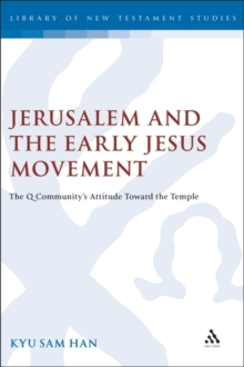 Jerusalem and the Early Jesus Movement : The Q Community's Attitude Towards the Temple, Hardback Book
