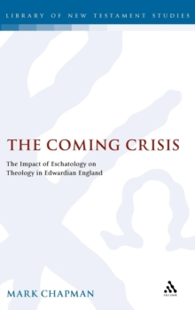 The Coming Crisis : The Impact of Eschatology on Theology in Edwardian England, Hardback Book