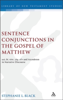 Sentence Conjunctions in the Gospel of Matthew : Kai, De, Tote, Gar, Oun and Asyndeton in Narrative Discourse, Hardback Book