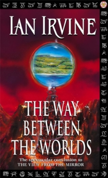 The Way Between The Worlds : The View From The Mirror, Volume Four (A Three Worlds Novel), Paperback Book