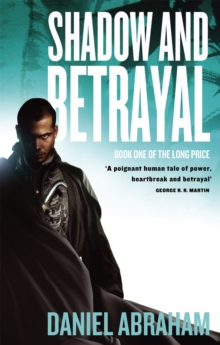 Shadow And Betrayal : Book One of The Long Price, Paperback Book