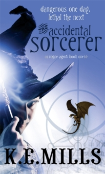 The Accidental Sorcerer : Book 1 of the Rogue Agent Novels, Paperback Book