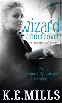 Wizard Undercover : Book 2 of the Rogue Agent Novels, Paperback Book