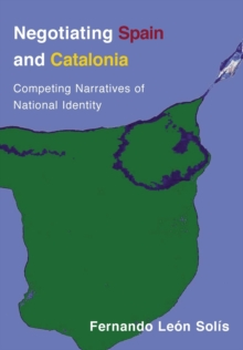 Negotiating Spain and Catalonia : Competing Narratives of National Identity, Paperback Book