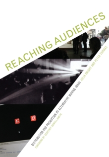 Reaching Audiences Distribution and Promotion of Alternative Moving Image, Paperback / softback Book