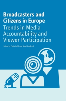 Broadcasters and Citizens in Europe : Trends in Media Accountability and Viewer Participation, Hardback Book