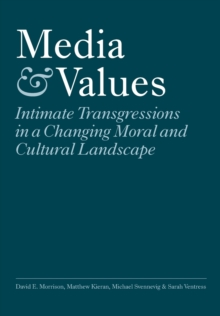 Media and Values : Intimate Transgressions in a Changing Moral and Cultural Landscape, Paperback / softback Book