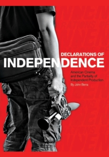 Declarations of Independence : American Cinema and the Partiality of Independent Production, Paperback / softback Book