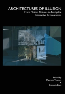 Architectures of Illusion : From Motion Pictures to Navigable Interactive Environments, Paperback / softback Book