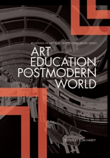 Art Education in the Postmodern World : Collected Essays, Paperback Book