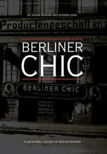 Berliner Chic : A Locational History of Berlin Fashion, Paperback / softback Book
