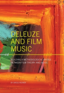 Deleuze and Film Music : Building a Methodological Bridge Between Film Theory and Music, Paperback / softback Book