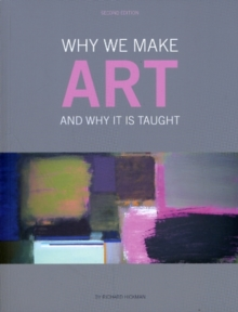 Why We Make Art : And Why It Is Taught, Paperback Book