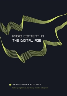Radio Content in the Digital Age : The Evolution of a Sound Medium, Paperback Book