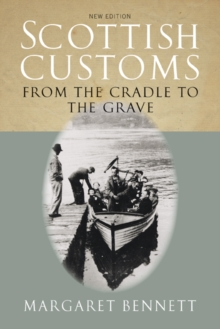 Scottish Customs : From the Cradle to the Grave, Paperback / softback Book