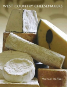 West Country Cheesemakers : From Cheddar to Mozzarella, Hardback Book