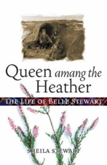 Queen Among the Heather : The Life of Belle Stewart, Paperback Book