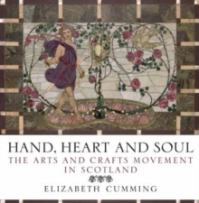 Hand, Heart and Soul : The Arts and Crafts Movement in Scotland, Paperback Book