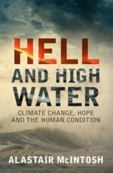 Hell and High Water : Climate Change, Hope and the Human Condition, Paperback Book