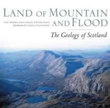 Land of Mountain and Flood : The Geology and Landforms of Scotland, Paperback Book