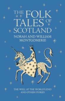 The Folk Tales of Scotland : The Well at the World's End and Other Stories, Hardback Book