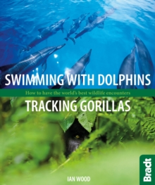 Swimming with Dolphins, Tracking Gorillas : How to have the world's best wildlife encounters, Paperback Book