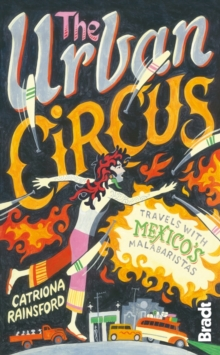The Urban Circus : Travels with Mexico's Malabaristas, Paperback Book
