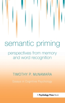 Semantic Priming : Perspectives from Memory and Word Recognition, Hardback Book