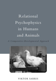 Relational Psychophysics in Humans and Animals : A Comparative-Developmental Approach, Hardback Book