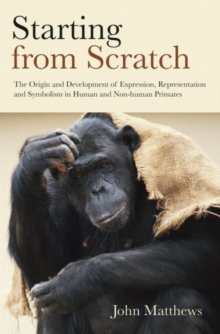 Starting from Scratch : The Origin and Development of Expression, Representation and Symbolism in Human and Non-Human Primates, Hardback Book