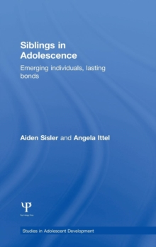 Siblings in Adolescence : Emerging individuals, lasting bonds, Hardback Book