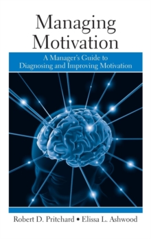 Managing Motivation : A Manager's Guide to Diagnosing and Improving Motivation, Hardback Book