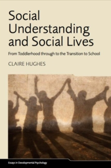 Social Understanding and Social Lives : From Toddlerhood through to the Transition to School, Hardback Book