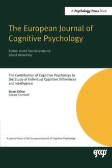 The Contribution of Cognitive Psychology to the Study of Individual Cognitive Differences and Intelligence : A Special Issue of the European Journal of Cognitive Psychology, Hardback Book