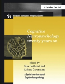 Cognitive Neuropsychology Twenty Years on : A Special Issue of Cognitive Neuropsychology, Hardback Book