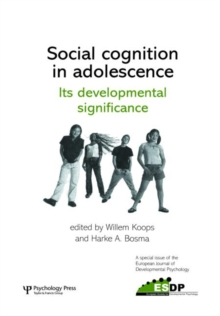 Social Cognition in Adolescence: Its Developmental Significance : A Special Issue of the European Journal of Developmental Psychology, Hardback Book