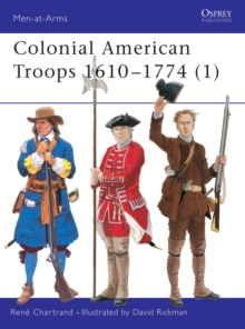 Colonial American Troops 1610-1774 : Pt. 1, Paperback / softback Book