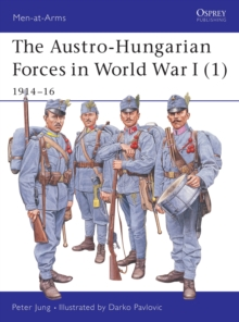 The Austro-Hungarian Forces 1914-18 : 1914-16 Bk. 1, Paperback Book