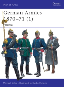 German Armies 1870-71 : Prussia v. 1, Paperback Book