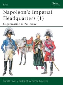 Napoleon's Imperial Headquarters : The Military and Civil Households v. 1, Paperback / softback Book
