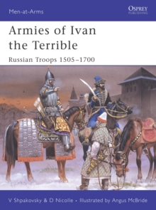 Armies of Ivan the Terrible : Russian Armies 1505-c.1700, Paperback Book
